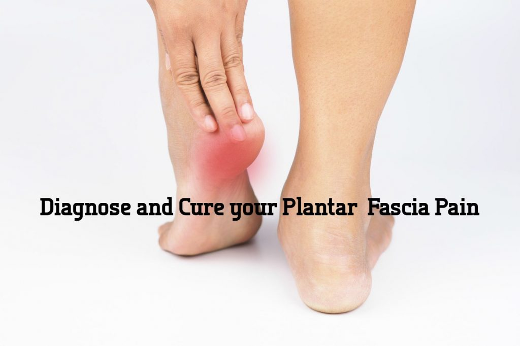 Diagnose and Cure Your Plantar Fascia Pain