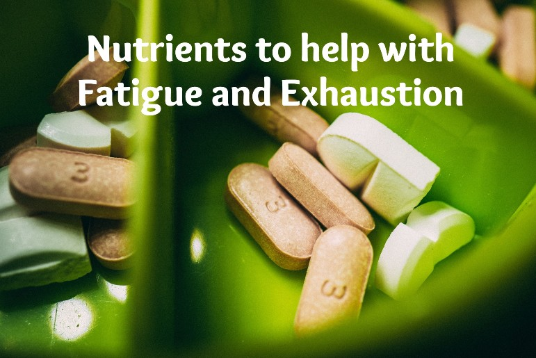 Nutrients to help with Exhaustion
