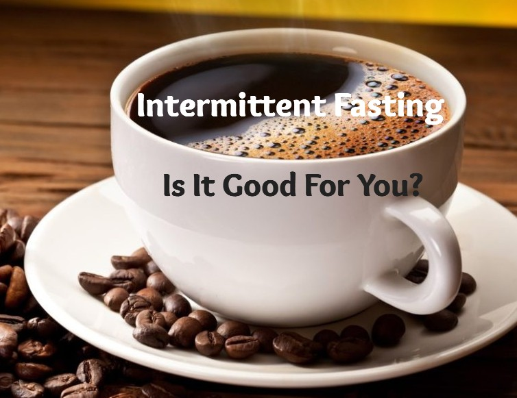 Intermittent Fasting - Is it good for you?