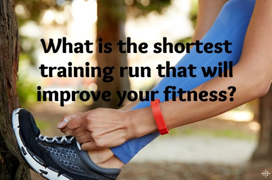 What is the shortest training run that will improve your fitness?