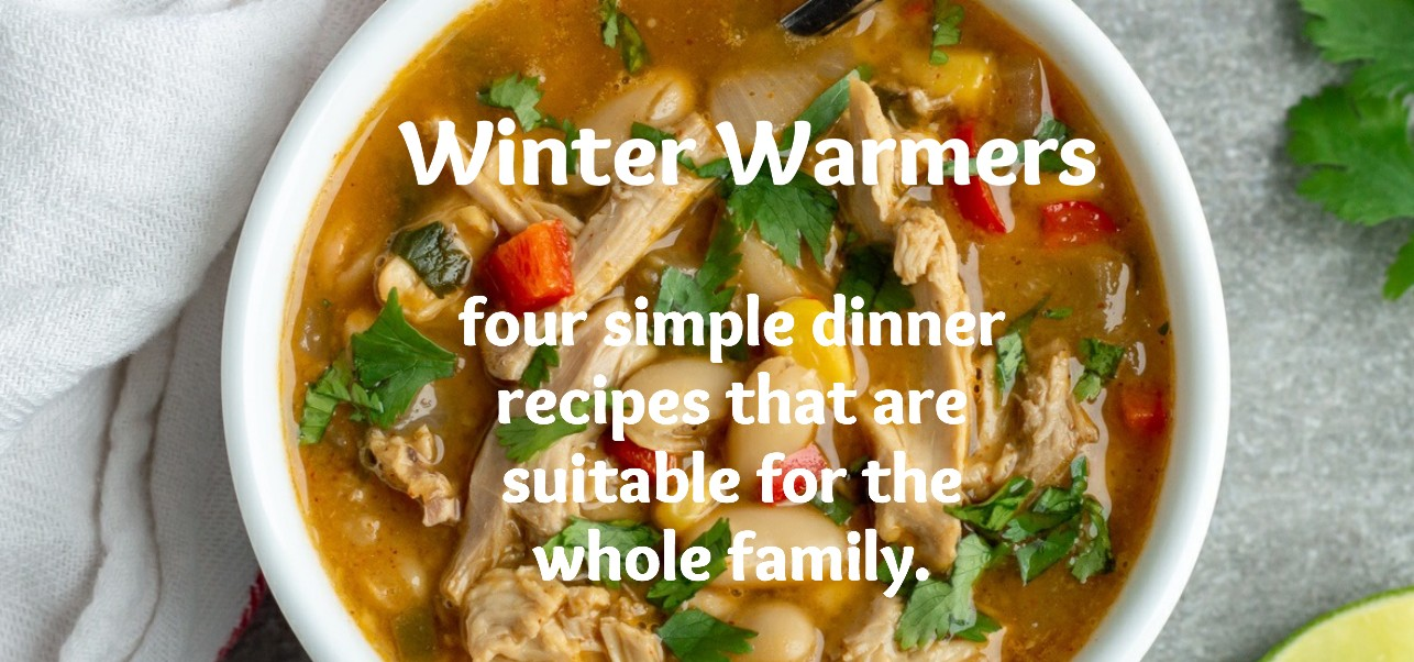 Winter Warmers - Four simple, family friendly, dinner recipes